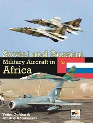 Soviet and Russian Military Aircraft in Africa de Gordon Yefim