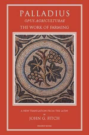 Palladius: Opus Agriculturae The Work of Farming de John G. Fitch