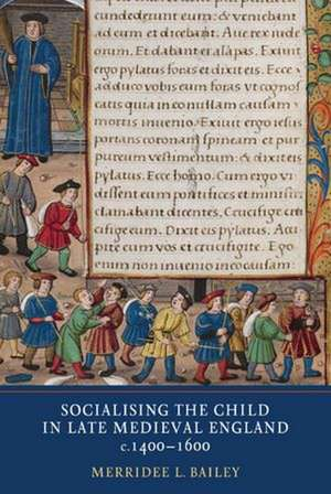 Socialising the Child in Late Medieval England, c. 1400–1600