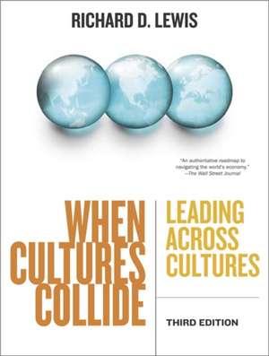 When Cultures Collide, Third Edition: Leading Across Cultures de Richard D. Lewis