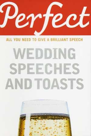 Perfect Wedding Speeches and Toasts imagine