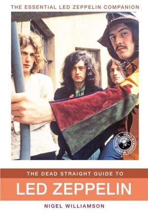 The Dead Straight Guide to Led Zeppelin de Nigel Williamson