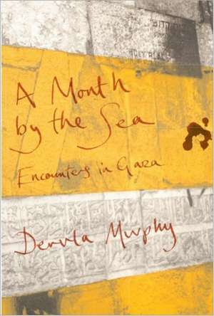 A Month by the Sea:  Encounters in Gaza de Dervla Murphy
