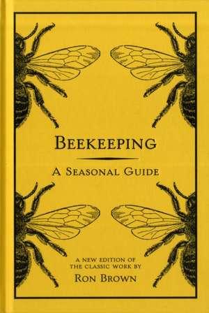 Beekeeping:  A Seasonal Guide de Ron Brown