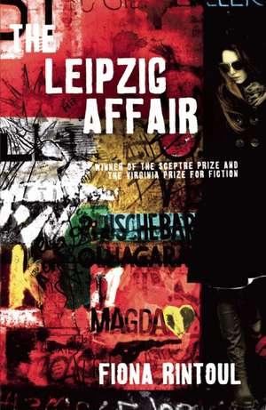 The Leipzig Affair de Fiona Rintoul
