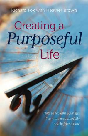 Fox, R: Creating a Purposeful Life de Richard Fox