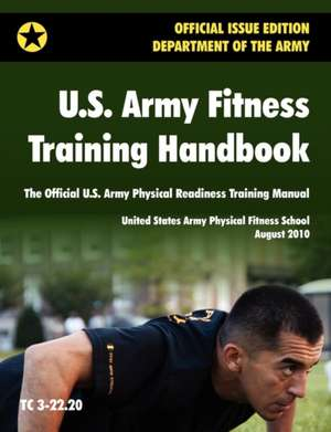 U.S. Army Fitness Training Handbook: The Official U.S. Army Physical Readiness Training Manual (August 2010 Revision, Training Circular Tc 3-22.20) de U. S. Army Physical Fitness School