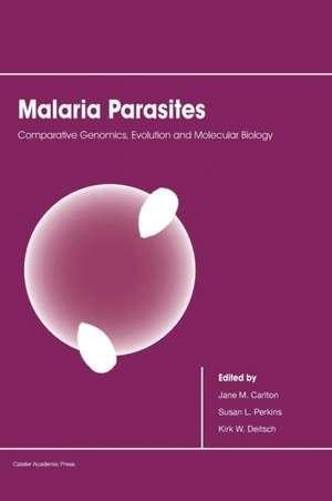 Malaria Parasites:  Comparative Genomics, Evolution and Molecular Biology de Jane M. Carlton