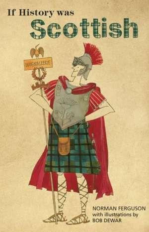 If History Was Scottish de Norman Ferguson