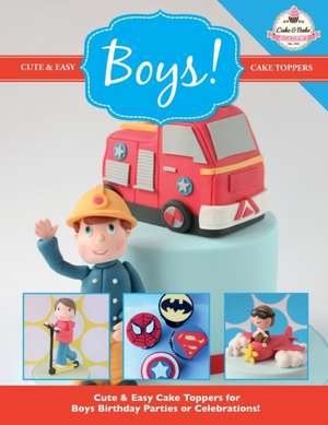 Cute & Easy Cake Toppers for Boys!:  More Fun and Easy Sewing Machine Projects for Beginners de  The Cake & Bake Academy