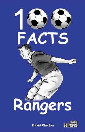 Rangers FC - 100 Facts de David Clayton