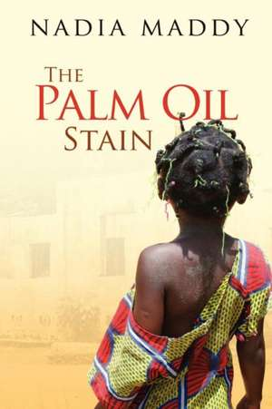 The Palm Oil Stain de Nadia Maddy