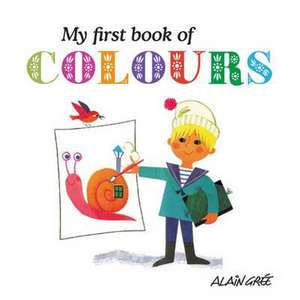 My First Book of Colours de Alain Gree