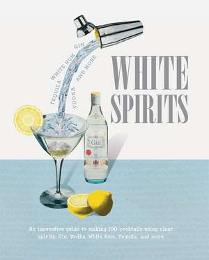 White Spirits: An innovative, cost-effective guide to making 100 cocktails using clear spirits: Gin, Vodka, White Rum, Tequila, and more de Michael Butt