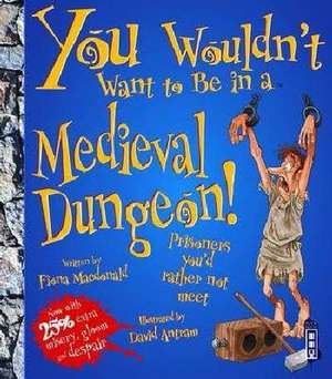 You Wouldn't Want To Be In A Medieval Dungeon! de Fiona MacDonald