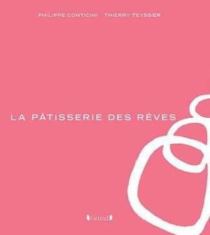 La Patisserie Des Reves:  The Patisserie of Dreams de Philippe Conticini