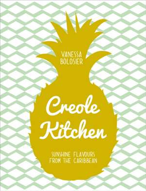 Bolosier, V: Creole Kitchen de Vanessa Bolosier