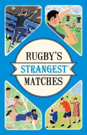 Rugbys Strangest Matches