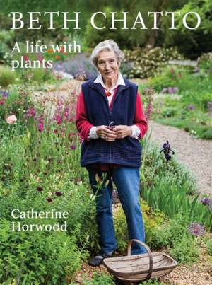 Beth Chatto: A Life with Plants de Catherine Horwood