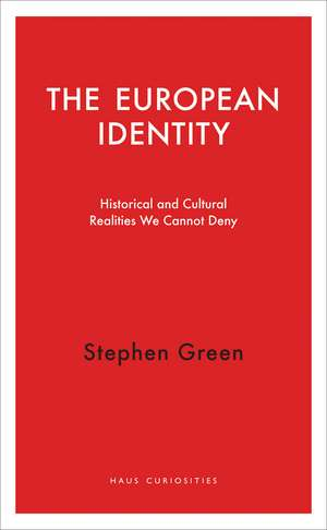 The European Identity: Historical and Cultural Realities We Cannot Deny de Stephen Green