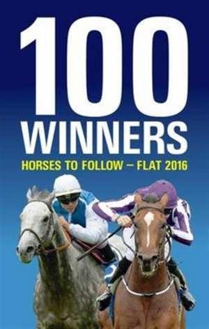 100 Winners: Horses to Follow Flat 2016 de RODNEY PETTINGA