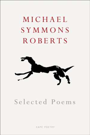 Roberts, M: Selected Poems de Michael Symmons Roberts