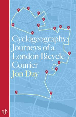 Cyclogeography: Journeys of a London Bicycle Courier de JON DAY