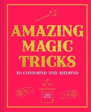 Amazing Magic Tricks: Confound and Astound imagine