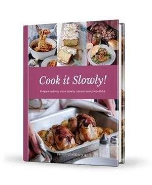 Cook it Slowly!
