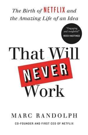 That Will Never Work de Marc Randolph