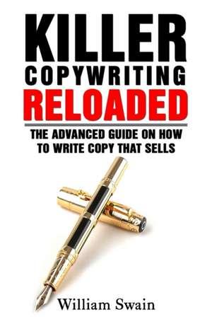 Killer Copywriting Reloaded de William Swain