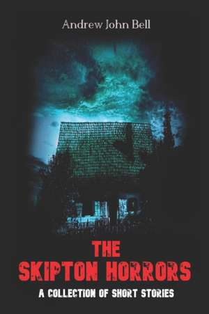 The Skipton Horrors: A Collection of Short Stories de Andrew John Bell