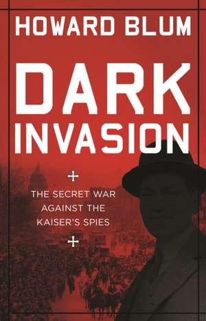 Blum, H: Dark Invasion de Howard Blum