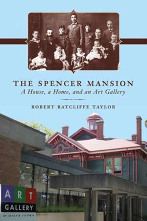 The Spencer Mansion: A House, a Home, and an Art Gallery de Robert Ratcliffe Taylor