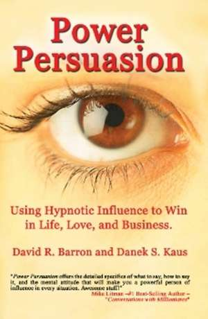 Power Persuasion: Using Hypnotic Influence in Life, Love and Business de Danek S. Kaus