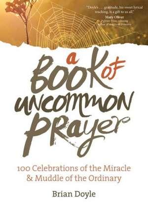 A Book of Uncommon Prayer de Brian Doyle
