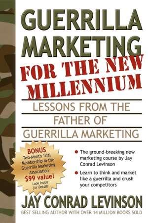 Guerrilla Marketing for the New Millennium:  Lessons from the Father of Guerrilla Marketing de Jay Conrad Levinson