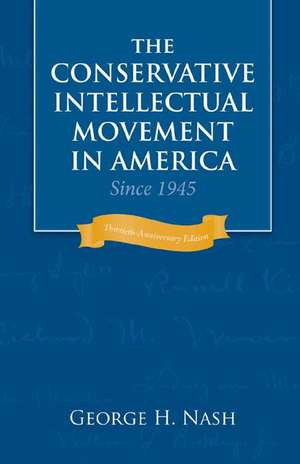 The Conservative Intellectual Movement in America Since 1945 de George H. Nash