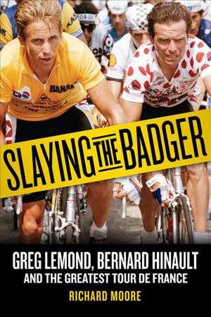 Slaying the Badger:  Greg LeMond, Bernard Hinault, and the Greatest Tour de France de Richard Moore