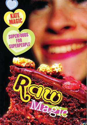 Raw Magic: Superfoods for Superpeople de Kate Magic