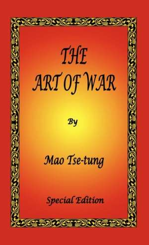 The Art of War by Mao Tse-Tung - Special Edition:  The Book of Five Rings, Hagakure - The Way of the Samurai & Bushido - The Soul of Japan de Mao Tse Tung