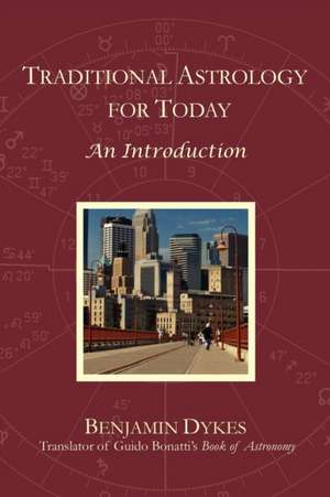 Traditional Astrology for Today:  An Introduction de Benjamin N. Dykes