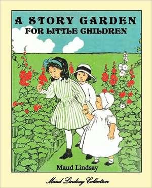 A Story Garden for Little Children de Maud Lindsay