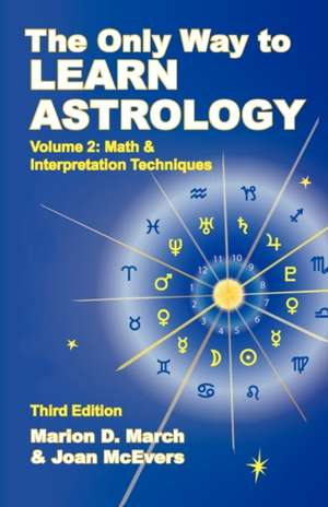 The Only Way to Learn about Astrology, Volume 2, Third Edition de Marion D. March