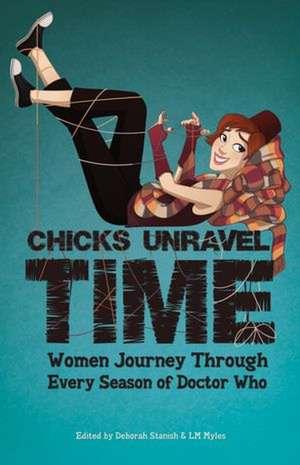 Chicks Unravel Time:  Women Journey Through Every Season of Doctor Who de Deborah Stanish