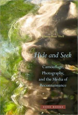 Hide and Seek – Camouflage, Photography, and the Media of Reconnaissance de Hr Shell
