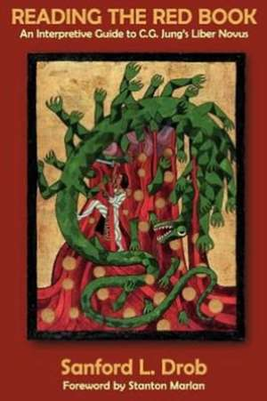 Reading the Red Book:  An Interpretive Guide to C.G. Jung's Liber Novus de Sanford L. Drob