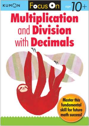 Focus On Multiplication And Division With Decimals de Publishing Kumon
