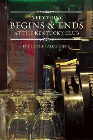 Everything Begins and Ends at the Kentucky Club de Benjamin Alire Saenz