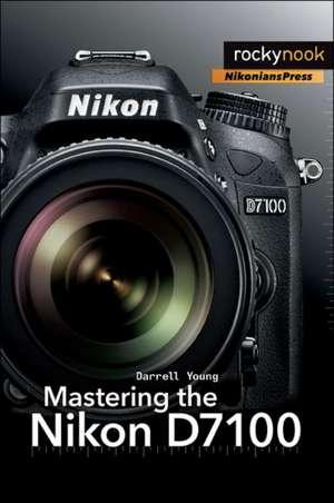 Mastering the Nikon D7100 de Darrell Young
